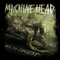 MACHINE HEAD-unto the locust 2011